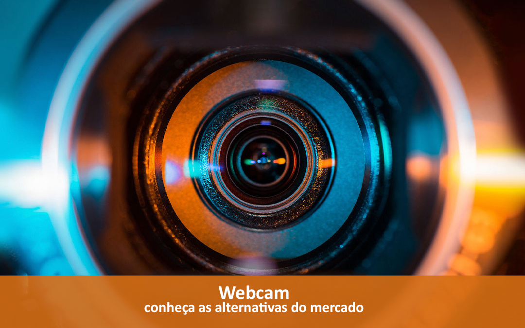 Webcam – Conheça as alternativas do mercado